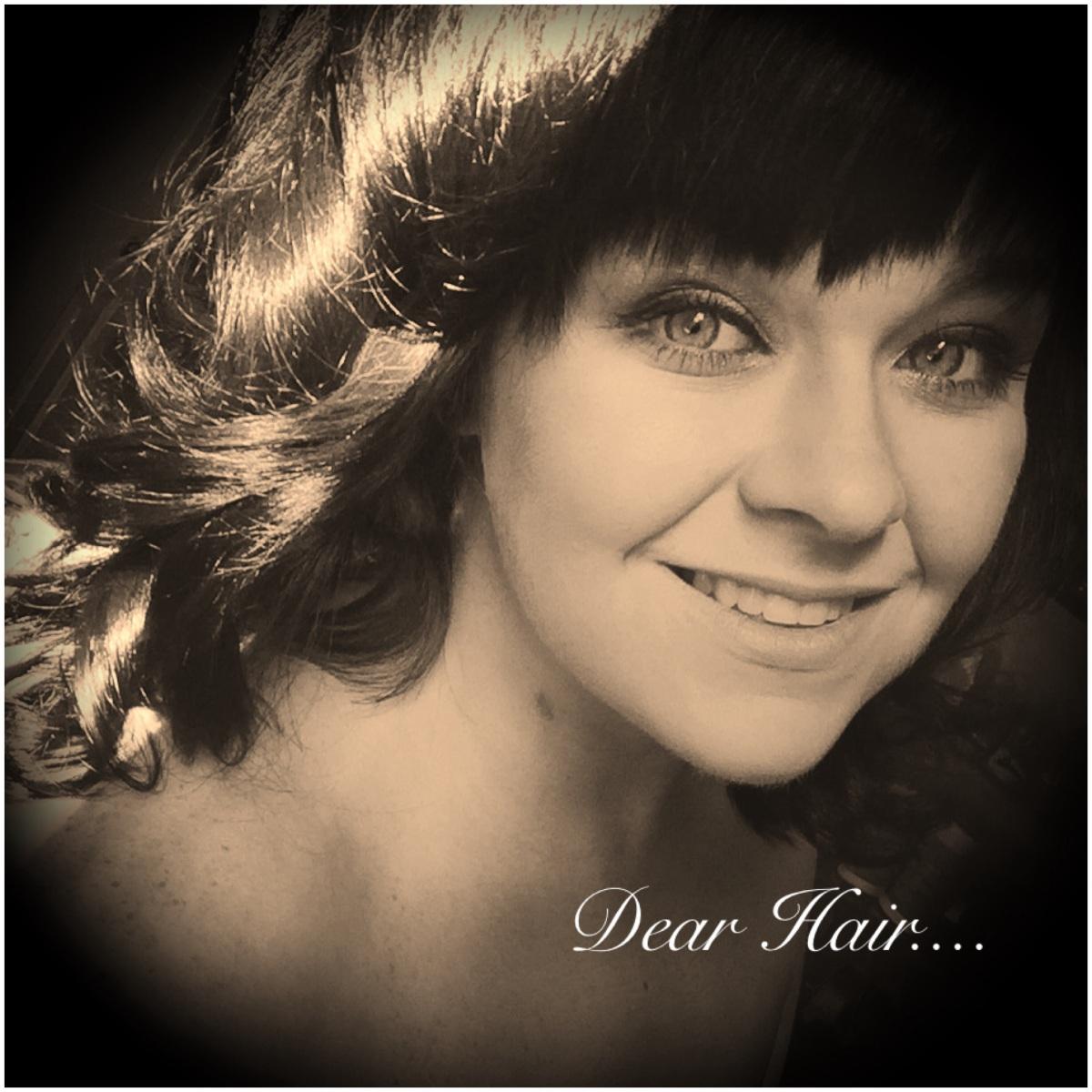 Dear Hair…
